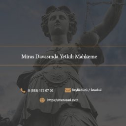 Miras Davasında Yetkili Mahkeme